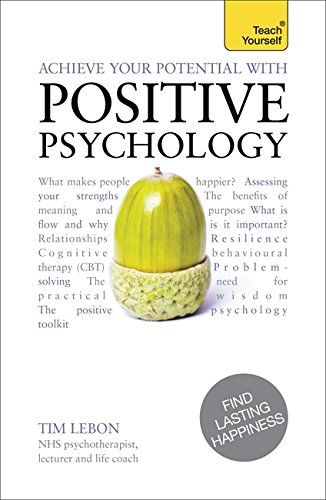 Achieve Your Potential with Positive Psychology: CBT, mindfulness and practical philosophy for finding lasting happiness (Teach Yourself)