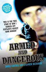 Armed and Dangerous - This is the True Story of How I Carried Out Scotland's Biggest Bank Robbery
