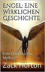 Engel: Eine Wirklichen Geschichte: Echt Oder Nur Ein Mythos? (German Edition)