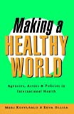 Making a Healthy World: Agencies, Actors, and Policies in International Health