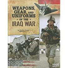 Weapons, Gear, and Uniforms of the Iraq War (Equipped for Battle)