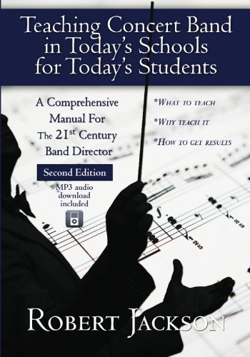 teaching-concert-band-in-todays-schools-for-todays-students-a-comprehensive-manual-for-the-21st-cent
