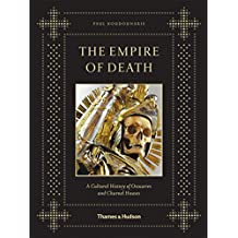 The Empire of Death: A Cultural History of Ossuaries and Charnel Houses by Paul Koudounaris (3-Oct-2011) Hardcover