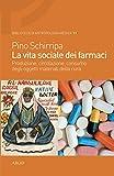 Scarica Libro La vita sociale dei farmaci Produzione circolazione consumo degli oggetti materiali della cura (PDF,EPUB,MOBI) Online Italiano Gratis