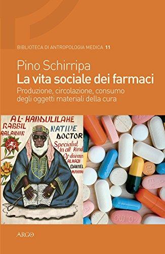 La vita sociale dei farmaci. Produzione, circolazione, consumo degli oggetti materiali della cura (Biblioteca di antropologia medica) por Pino Schirripa