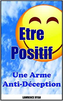 Etre Positif : Une Arme Anti-Déception (French Edition) von [Ryan, Lawrence]