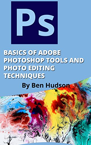 BASICS OF ADOBE PHOTOSHOP TOOLS AND PHOTO EDITING TECHNIQUES (English Edition)