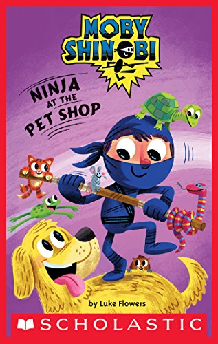 Ninja at the Pet Shop (Scholastic Reader, Level 1: Moby ...