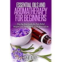 Essential Oils: Essential Oils and Aromatherapy For Heathy Living: Using Essential Oils & Aromatherapy for Sleeping, Weight Loss, Stress Relief, First ... Aromatherapy Recipe Blends (English Edition)