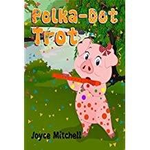 """""""POLKA-DOT-TROT"""": Friendship Book: Remind your kids the values of being kind to others (Books about Friendship) (Picture book story about kindness, feelings)"""