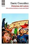 Historias del calcio: Una crónica de Italia a través del fútbol