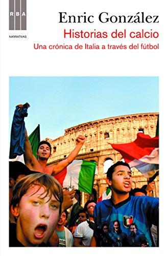 Historias del calcio: Una crónica de Italia a través del fútbol (OTROS NO FICCIÓN) por ENRIC GONZALEZ TORRALBA
