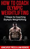 How To Coach Olympic Weightlifting: 7 Steps to Coaching Olympic Weightlifting