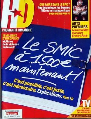 HUMANITE DIMANCHE (L') du 22/06/2006 - QUE FAIRE SANS LE BAC - NOS CONSEILS - ARTS PREMIERS - LE MUSEE BRANLY A PARIS - 15 MILLIONS D'EUROPEENS VICTIMES DE LA VIOLENCE AU TRAVAIL - LE SMIC A 1500 EUROS MAINTENANT - C'EST POSSIBLE