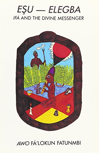 Esu-Elegba: See 0942272617 Eshu Eleggua Elegbara: Ifa and the Divine Messenger por Awo Fa Lokun Fatunmbi