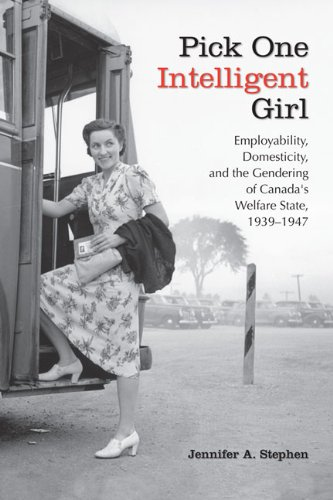 Pick One Intelligent Girl: Employability, Domesticity and the Gendering of Canada's Welfare State, 1939-1947 (Studies in Gender and History) (English Edition) 1942 Pick