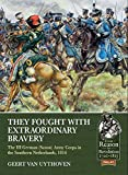 They Fought with Extraordinary Bravery!: The III German (Saxon) Army Corps in the Southern Netherlands, 1814 (From Reason to Revolution) - Geert van Uythoven