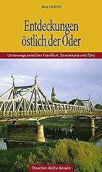 Entdeckungen östlich der Oder: Unterwegs zwischen Frankfurt, Skwierzyna und Zary