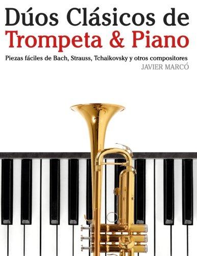 Dúos Clásicos de Trompeta & Piano: Piezas fáciles de Bach, Strauss, Tchaikovsky y otros compositores