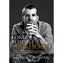 The Long Road to Manhood: Memoirs of a Boy Growing Up in an Anti-Male Culture (English Edition)
