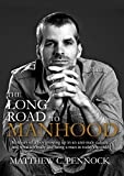 The Long Road to Manhood: Memoirs of a Boy Growing Up in an Anti-Male Culture