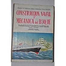 Construcción Naval y Mecánica del Buque. Con una colección de Problemas propuestos en los Exámenes para Maquinistas Navales y Capitanes de la Marina Mercante resueltos y razonados.