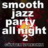 Smooth Jazz: Party All Night 2 [Clean]