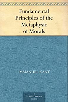Fundamental Principles of the Metaphysic of Morals by [Kant, Immanuel]