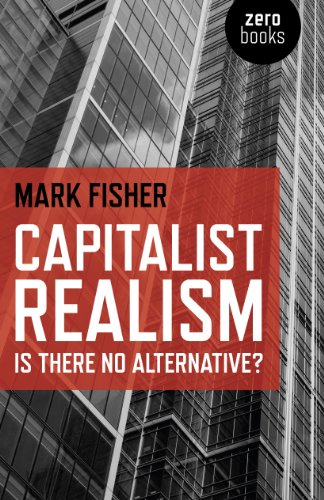 Capitalist Realism: Is there no alternative? (Zero Books)