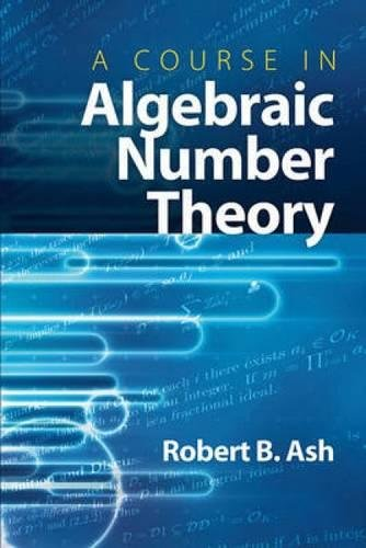 A Course in Algebraic Number Theory (Dover Books on Mathematics) por Robert B Ash