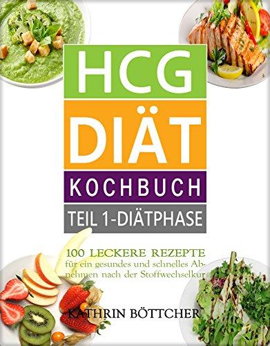 HCG DIÄT KOCHBUCH - Teil 1: Diätphase: 100 leckere Rezepte für schnelles Abnehmen nach der Stoffwechselkur: Diätrezepte+Abnehmtips+Lebensmittelliste+Kalorientabelle ... (Sagen Sie dem Übergewicht den Kampf an!)