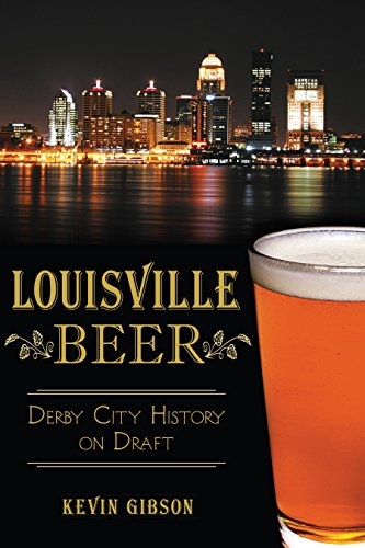 Louisville Beer: Derby City History on Draft (American Palate) (English Edition)