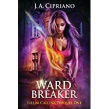 Wardbreaker (The Lillim Callina Chronicles) by J. A. Cipriano (2015-10-06)