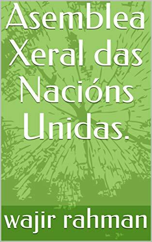 Asemblea Xeral das Nacións Unidas. (Galician Edition) por wajir  rahman