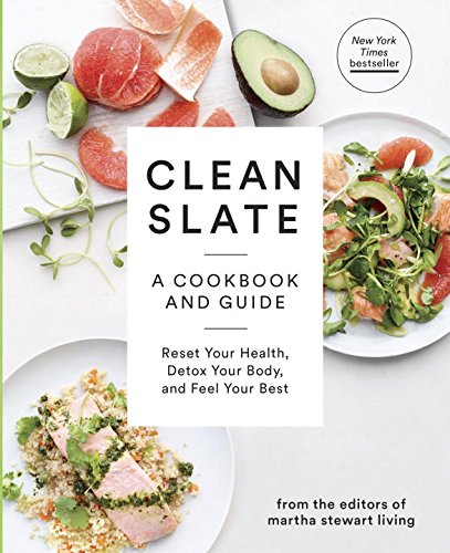 clean-slate-a-cookbook-and-guide-reset-your-health-detox-your-body-and-feel-your-best-martha-stewart