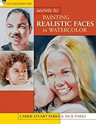 Secrets to Painting Realistic Faces in Watercolor by Carrie Stuart Parks (2012-03-23)