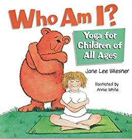Who Am I?: Yoga for Children of All ages (English Edition ...