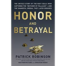 "Honor and Betrayal: The Untold Story of the Navy SEALs Who Captured the """"Butcher of Fallujah""""--and the Shameful Ordeal They Later Endured"