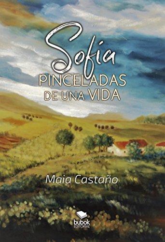 Sofía: Pinceladas de una vida por Maia Castaño