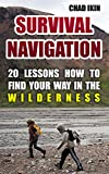 Survival Navigation: 20 Lessons How To Find Your Way In The Wilderness