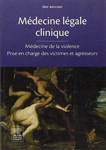 Descargar Libro Médecine légale clinique: Médecine de la violence - Prise en charge des victimes et agresseurs de Professeur Éric Baccino