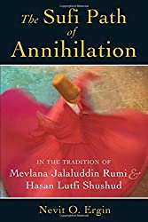 Sufi Path Of Annihilation: In the Tradition of Mevlana Jalaluddin Rumi and Hasan Lutfi Shushud