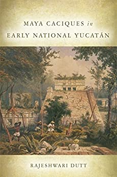 Descargar Maya Caciques in Early National Yucatán (Latin American and Caribbean Arts and Culture) PDF