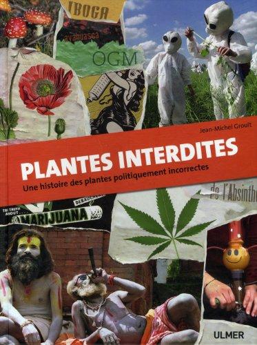 Plantes interdites. Une histoire des plantes politiquement incorrectes par Jean-michel Groult