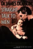 Straight Talk to Men: Recovering the Biblical Meaning of Manhood