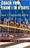 Crack FRM Exam I in 8 days (Complete Chapter): Book 1: Foundation of Risk (FRM Level 1 May 2017) (English Edition)