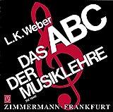 Das ABC der Musiklehre: Eine Einführung in die Welt der Noten mit 128 Notenbeispielen und 19 Übungsaufgaben mit Lösungsteil - Ludwig Karl Weber
