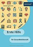 Erste Hilfe für Gesundheitsberufe - Helmut Beichler