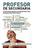 Profesor de Secundaria: Claves para lograr la autoridad en el aula educando por competencias - 9788460829607