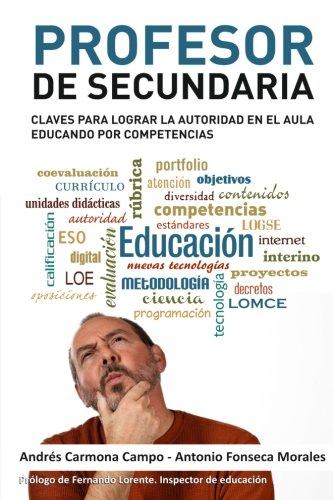 Portada del libro Profesor de Secundaria: Claves para lograr la autoridad en el aula educando por competencias - 9788460829607
